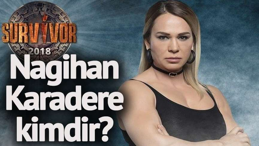 Nagihan Karadere kimdir? Survivor Nagihan Karadere kaç yaşında ve nereli?