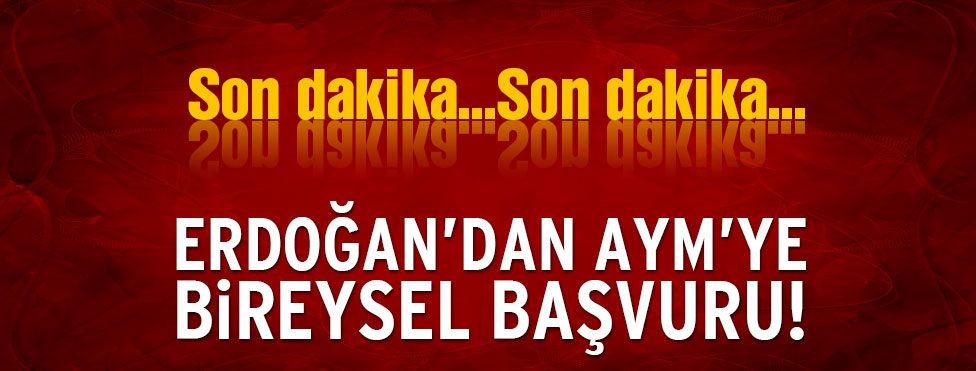 Erdoğan'dan AYM'ye bireysel başvuru