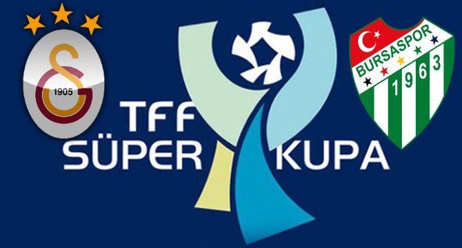 Galatasaray – Bursaspor Süper Kupa maçı ne zaman saat kaçta hangi kanalda?