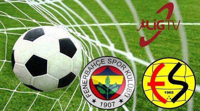 Lig TV izle (Fenerbahçe - Eskişehirspor maçı canlı izle)