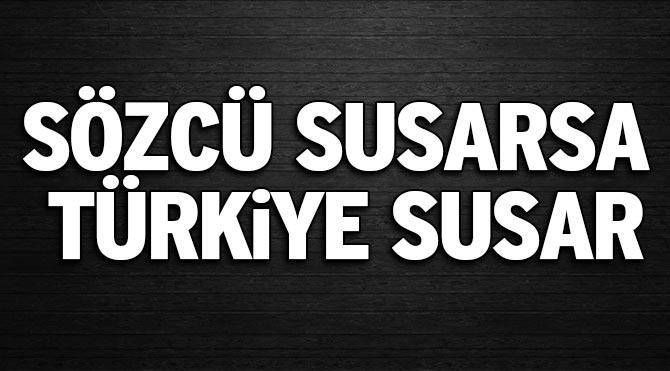Sözcü susarsa Türkiye susar