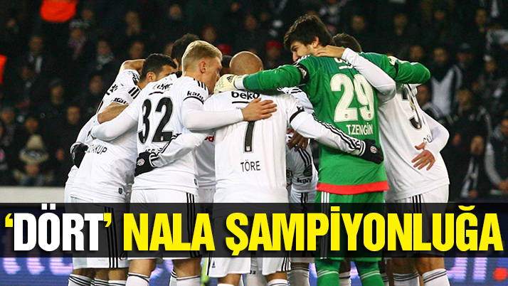 Beşiktaş 'dört' nala şampiyonluğa