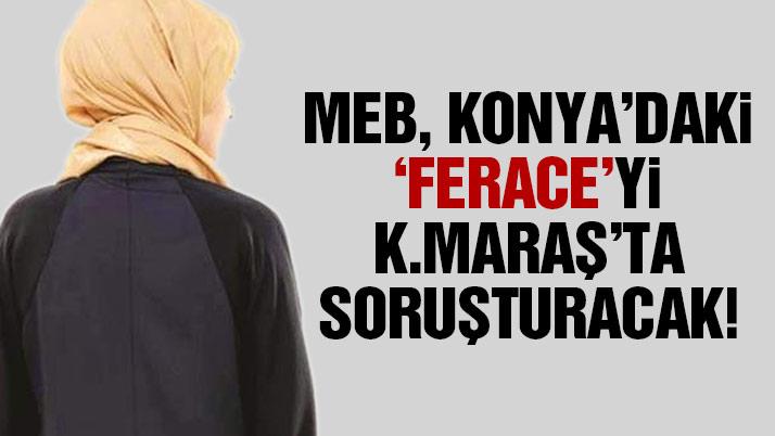 MEB, Konya'daki 'ferace'yi Kahramanmaraş'ta soruşturacak!