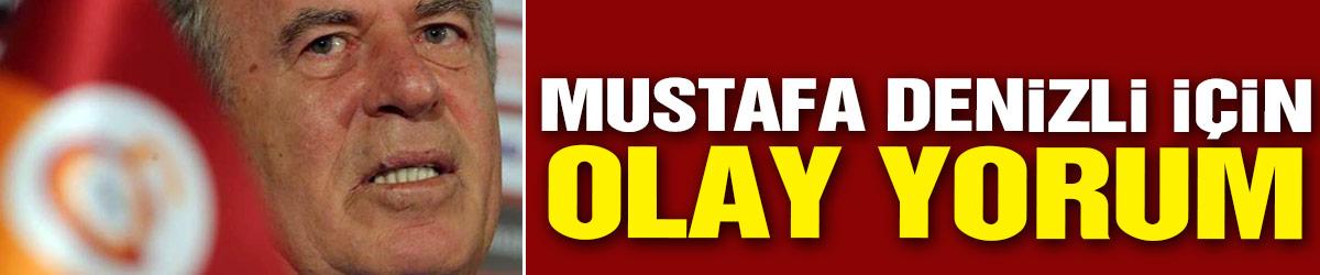 Mustafa Denizli hakkında olay yorum