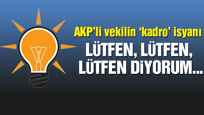 AKP'li vekilin 'kadro' isyanı