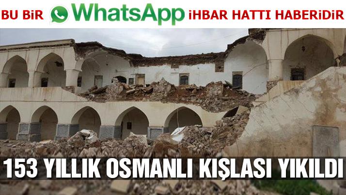 153 yıllık Osmanlı Kışlası yıkıldı