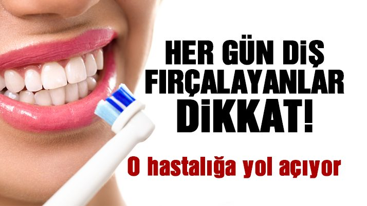 Her gün diş fırçalayanlar dikkat!