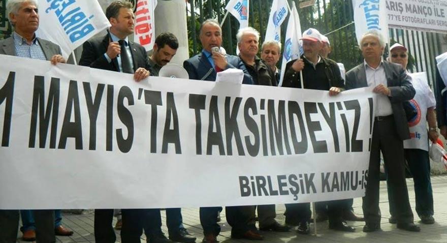 Birleşik Kamu-İş Merkez Yönetim Kurulu, 1 Mayıs İşçi Bayramı'nda Taksim'de olacaklarını açıkladı.