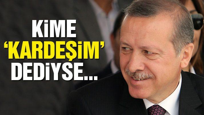 Erdoğan kime 'kardeşim' dediyse...