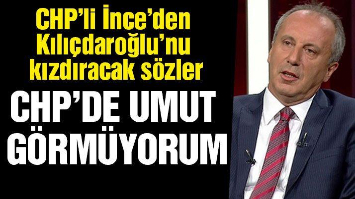 Muharrem İnce'den Kılıçdaroğlu'nu kızdıracak sözler