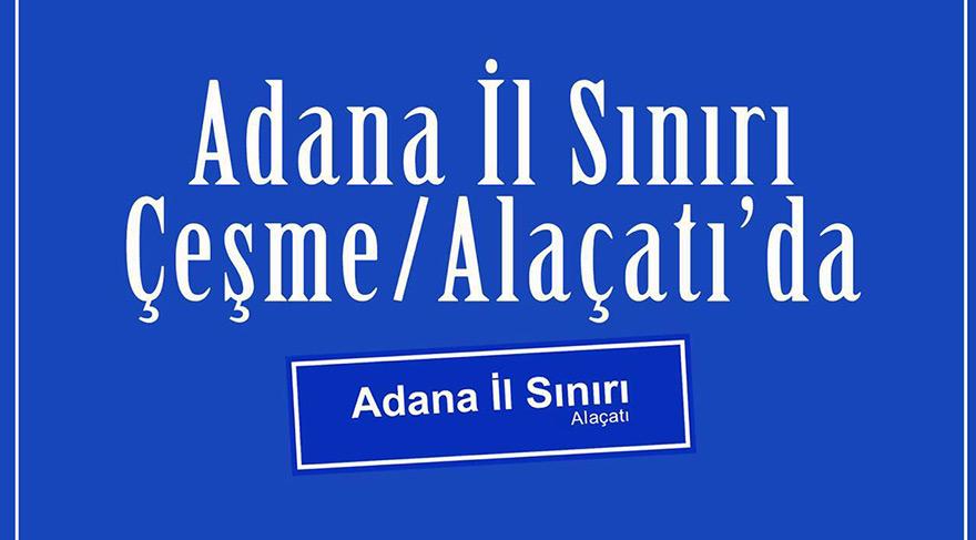 Benim Adana İl Sınırı ile tanışıklığım kulaktan kulağa olmadı.