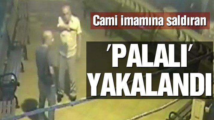Cami imamına saldıran 'Palalı' yakalandı