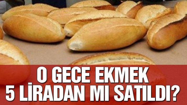 Darbe girişimi gecesi ekmek 5 liradan mı satıldı?