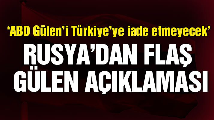 Rusya'dan flaş Fethullah Gülen iddiası