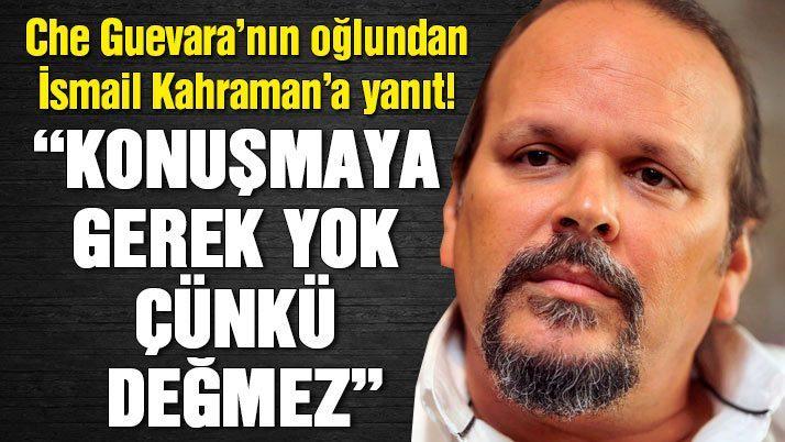 Che Guevara'nın oğlu'dan TBMM Başkanı İsmail Kahraman'a yanıt!