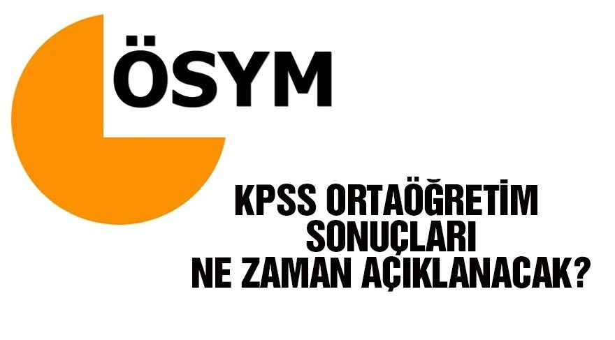 KPSS (Ortaöğretim) sonuçları ne zaman açıklanacak?