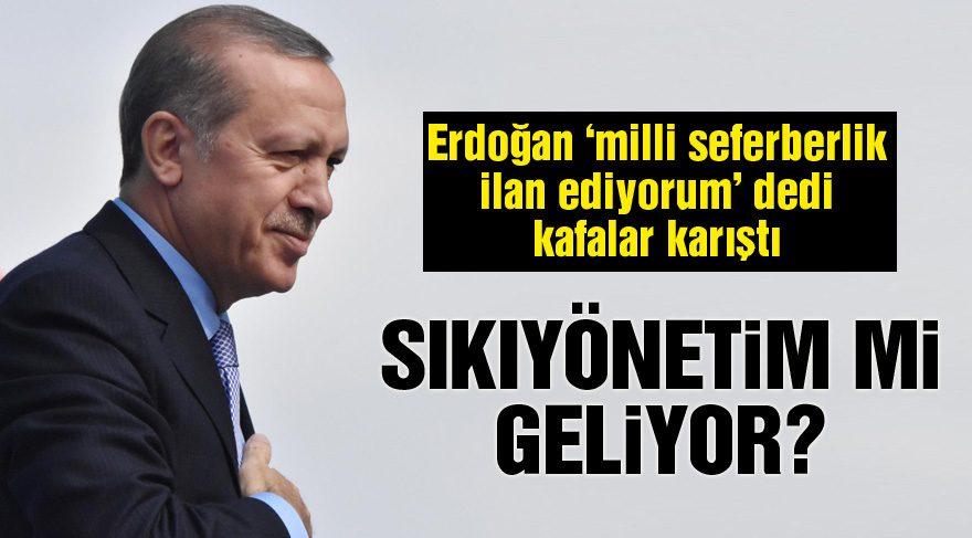 Erdoğan 'milli seferberlik' dedi kafalar karıştı