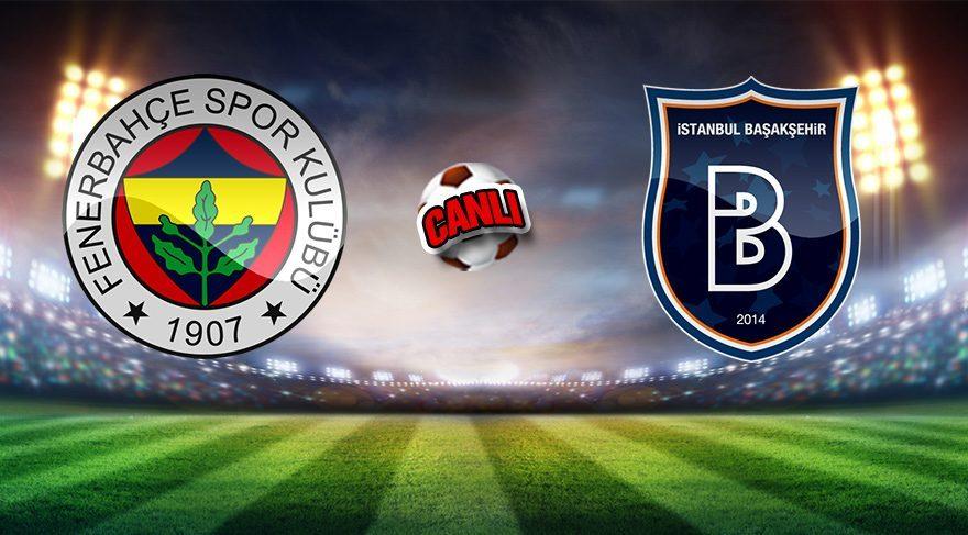 Fenerbahçe Başakşehir maçı canlı anlatım!