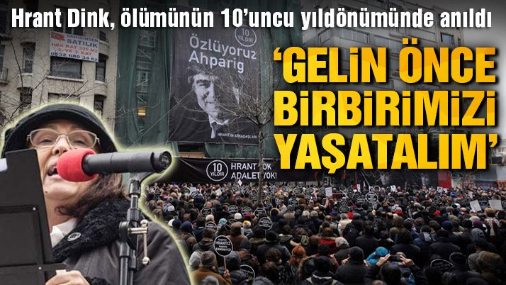 Hrant Dink ölümün 10'uncu yıldönümünde anıldı!