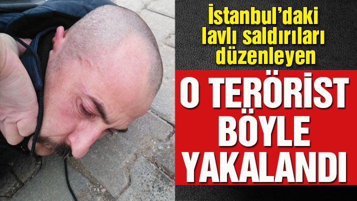 Son dakika haberi… İstanbul'daki lavlı saldırıları gerçekleştiren saldırgan yakalandı