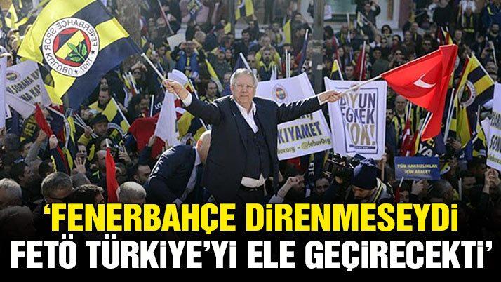 Fenerbahçe direnmeseydi FETÖ 15 Temmuz öncesi Türkiye'yi ele geçirecekti