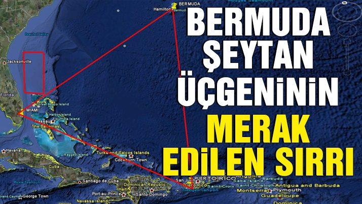 Bermuda şeytan üçgeninin merak edilen sırrı