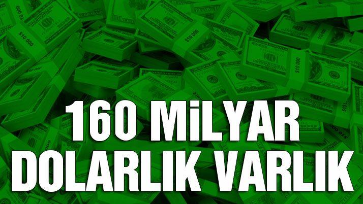 160 milyar dolarlık VARLIK