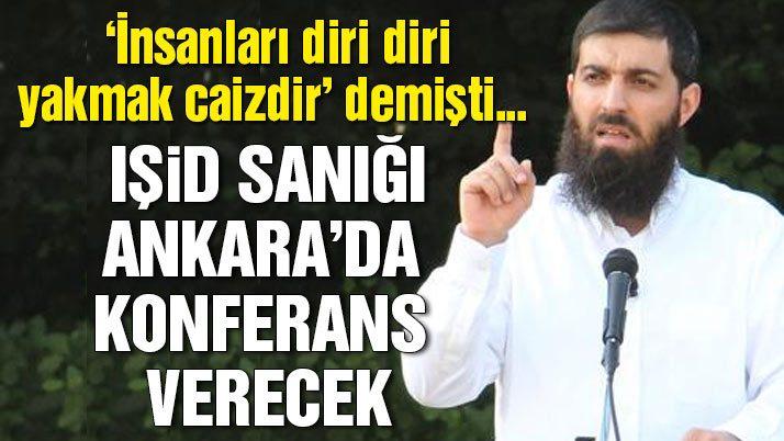 IŞİD sanığı Ebu Hanzala Ankara'da konferans verecek!