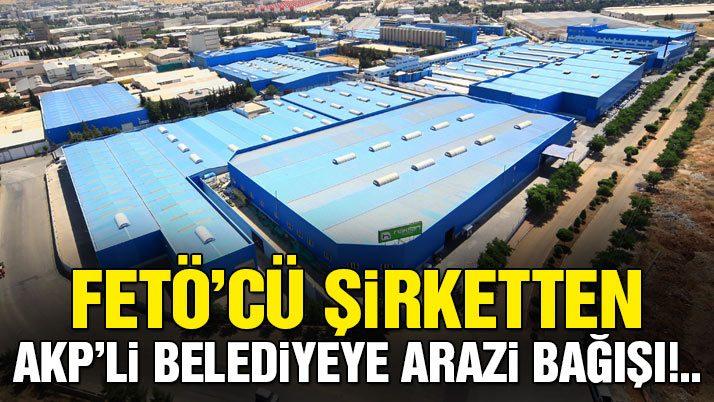FETÖ'cü şirketten AKP'li belediyeye arazi bağışı!..