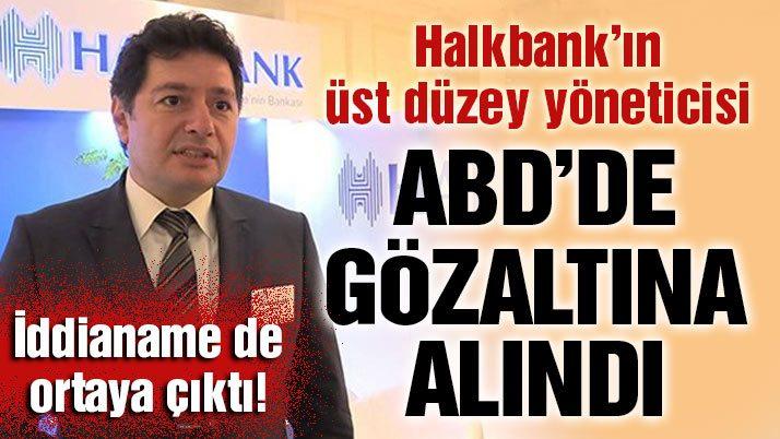 Halkbank Genel Müdür Yardımcısı ABD'de gözaltına alındı!