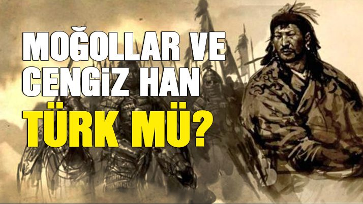 Moğollar ve Cengiz Han Türk mü?