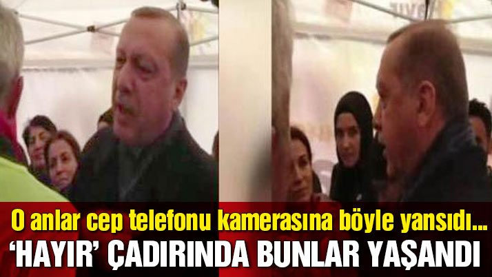 İşte Erdoğan'ın ziyaret ettiği Hayır çadırında yaşananlar