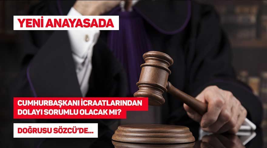 Yeni anayasada, cumhurbaşkanı icraatından dolayı sorumlu tutulacak mı?