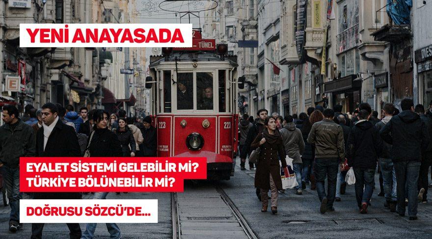 Yeni anayasada eyalet sitemi gelebilir mi, Türkiye bölünebilir mi?
