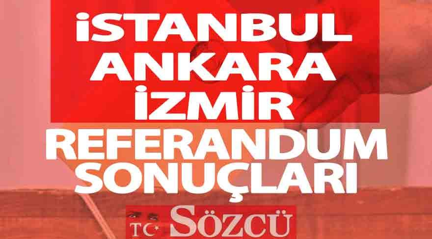 İstanbul, Ankara, İzmir referandum sonuçları: 3 büyük ilin oy oranları…