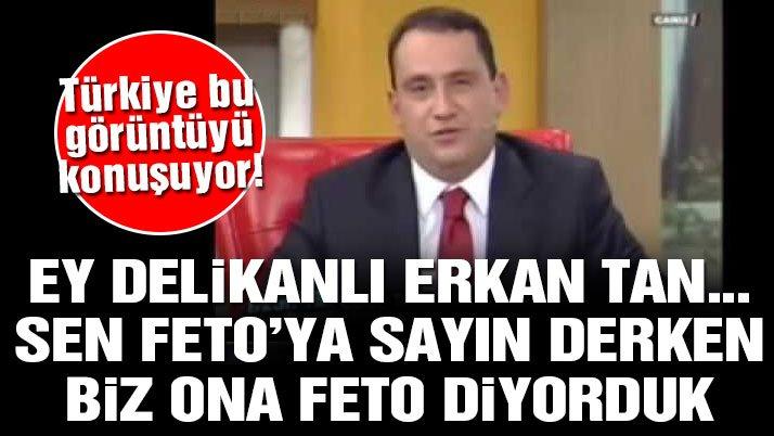 Fethullah Gülen'e övgüler dizen Erkan Tan bu görüntülere ne diyecek?