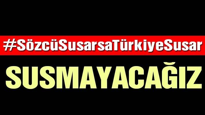 #SözcüSusarsaTürkiyeSusar - Susmayacağız
