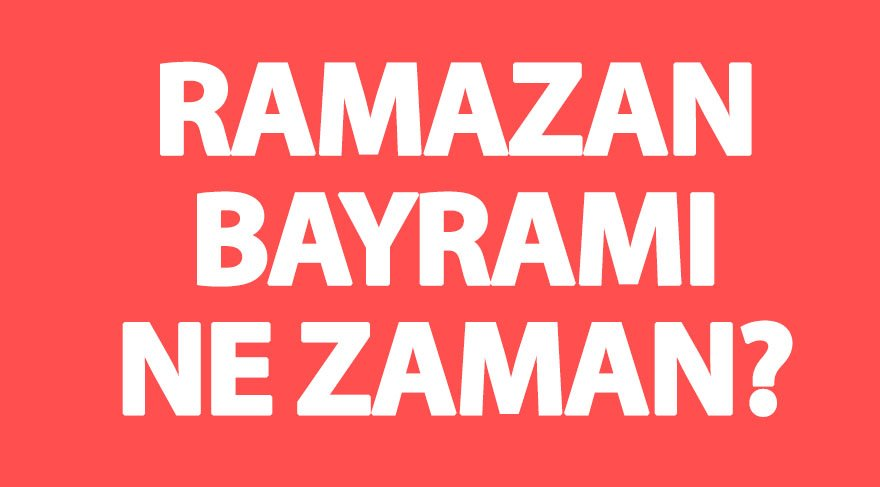 Ramazan Bayramı ne zaman (Ramazan bayramı tatili kaç gün?)