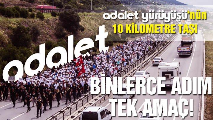 Adalet Yürüyüşü'nün 10 kilometre taşı