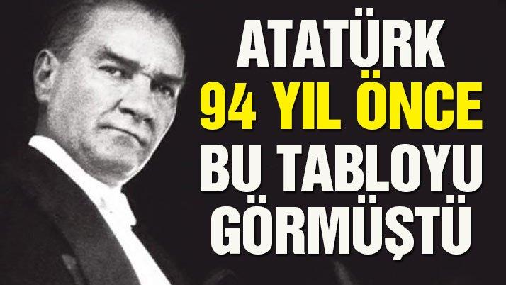 Atatürk 94 yıl önce gördü