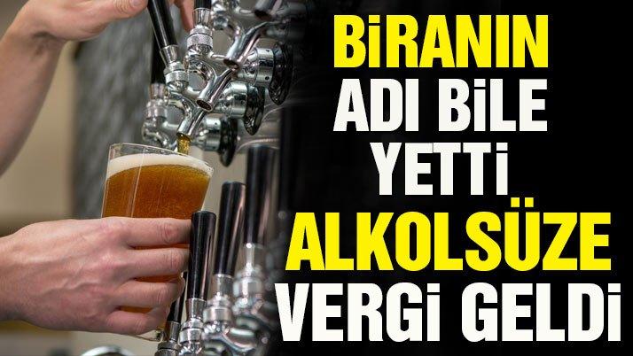 Biranın adı bile yetti alkolsüze vergi geldi