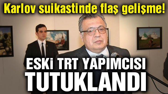 'Karlov suikasti' soruşturması kapsamında eski TRT yapımcısı tutuklandı
