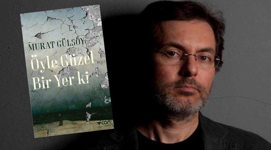 Murat Gülsoy'dan yeni roman: 'Öyle Güzel Bir Yer ki'