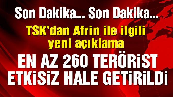 TSK'dan Afrin için son dakika flaş açıklama! En az 260 terörist...