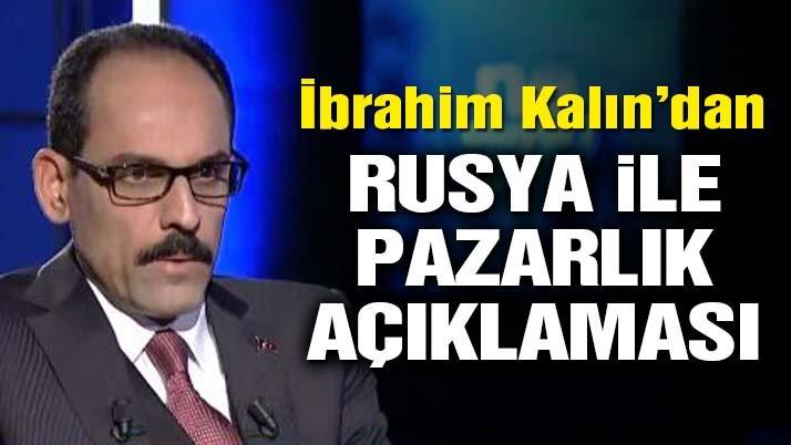 İbrahim Kalın'dan Rusya ile pazarlık açıklaması