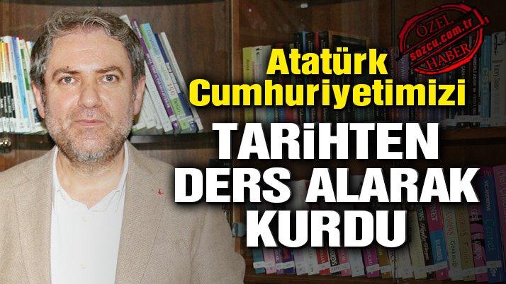 Atatürk, Cumhuriyetimizi tarihten ders alarak kurdu