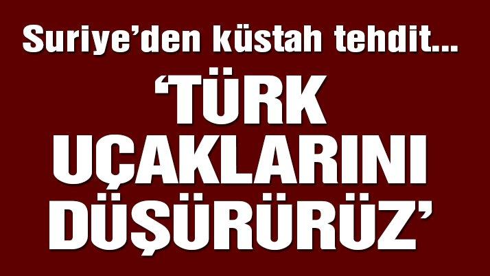 Son dakika haberi… Suriye'den Türkiye'ye küstah tehdit: Türk uçaklarını düşürürüz