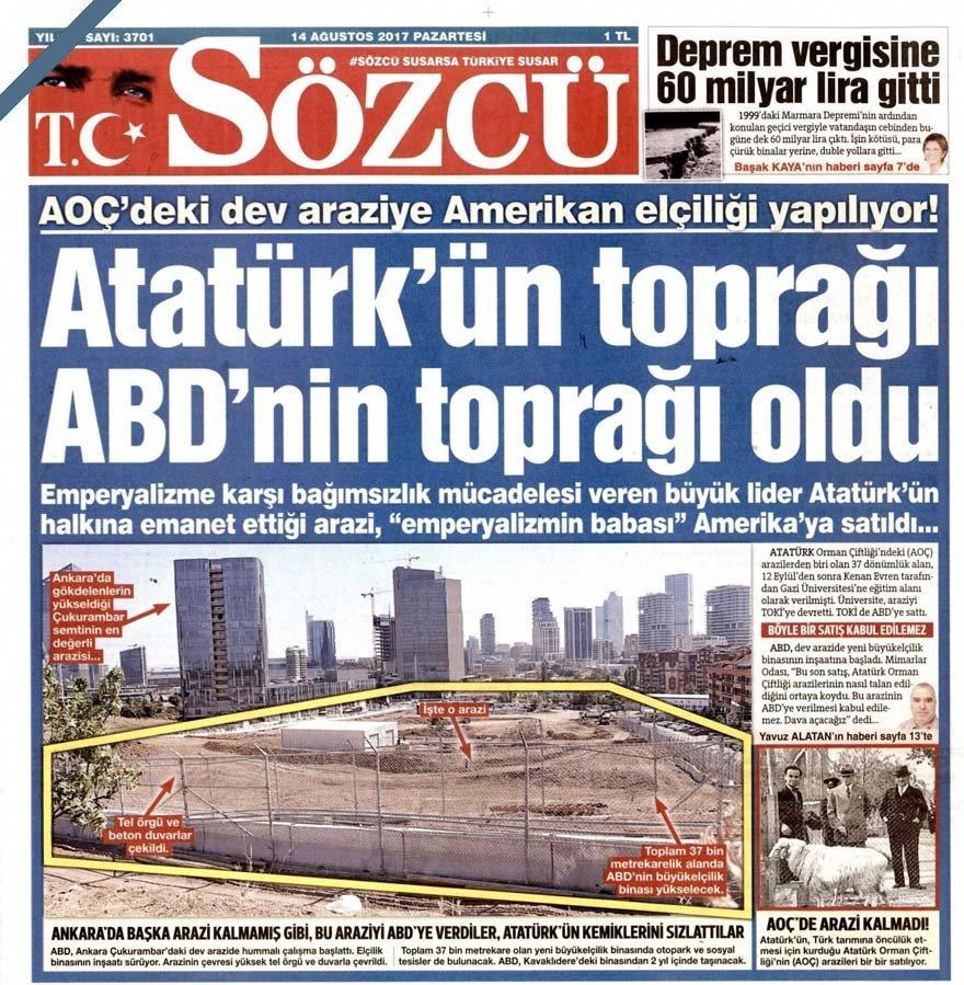 """SÖZCÜ, 14 Ağustos 2017'de """"Atatürk'ün toprağı ABD toprağı oldu"""" manşetiyleAOÇ'deki araziye büyükelçilikbinası yapıldığını duyurmuştu."""