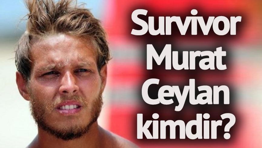 Survivor Murat Ceylan kaç yaşında? Survivor Murat Ceylan kimdir? İşte Survivor'ın dikkat çeken yarışmacısı…