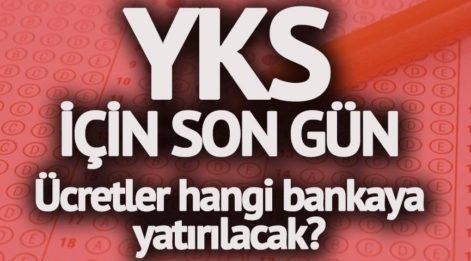 YKS başvurularında son gün geldi! YKS ücreti ne kadar? YKS paraları hangi bankalara yatırılacak?